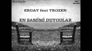 Ergay feat Trozen - En Samimi Duygular (2015)