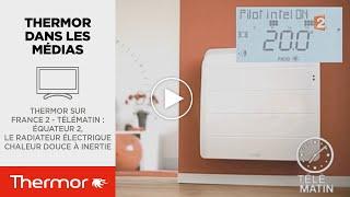 Vidéo Télématin - Radiateur chaleur douce à inertie : Equateur 2