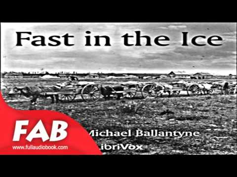 Fast in the Ice Full Audiobook by R. M. BALLANTYNE by Exploration