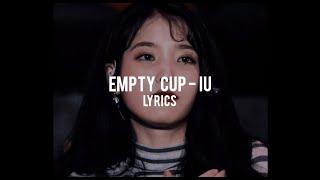 IU - EMPTY CUP (LYRICS)