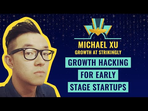 """""""Growth Hacking for Early Stage Startups"""" by Michael Xu Growth at Strikingly"""