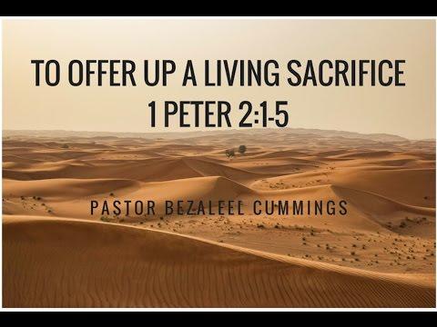 Spiritual Sacrifices (Part 2) | Pastor Bezaleel Cummings | 1 Peter 2:1-5