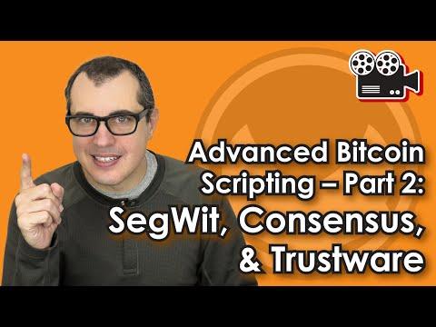 Advanced Bitcoin Scripting -- Part 2: SegWit, Consensus, & Trustware