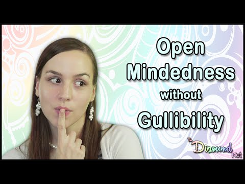 Open Mindedness Without Gullibility - How to be More Open Minded - Meaning