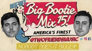 Two Friends - Big Bootie Mix, Vol. 15