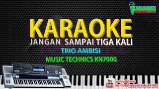 Single Terbaru -  Karaoke Jangan Sai Tiga Kali Trio Ambisi
