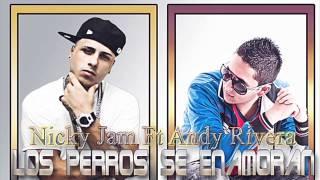 Los Perros Se Enamoran - Andy Rivera Ft Nicky Jam ► 2013