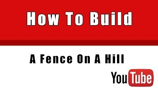 How To Build A Fence On A Hill