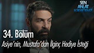 Asiye'nin isteği Mustafa'yı şaşırtıyor - Sen Anlat Karadeniz 34. Bölüm
