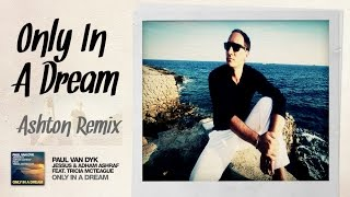 Paul van Dyk, Jessus and Adham Ashraf feat. Tricia McTeague - Only In A Dream (Ashton Remix)