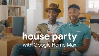 House Party   Google Home Max