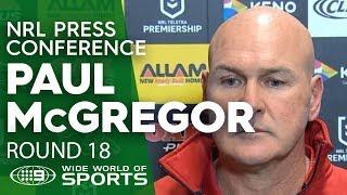 NRL Press Conference: Paul McGregor - Round 18 | NRL on Nine