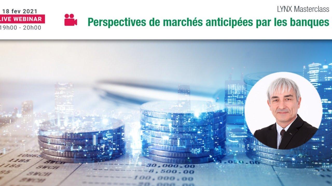 Les Perspectives de Marchés anticipées par les Banques