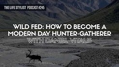 Wild Fed: How To Become A Modern Day Hunter-Gatherer *Vegan Trigger Warning #245