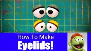 How To Make Perfect Eyelids! - Part 7 - Puppet Building 101