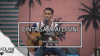 Cinta Sampai Disini - D'MASIV (Video Lirik)   Adlani Rambe [Live Cover]
