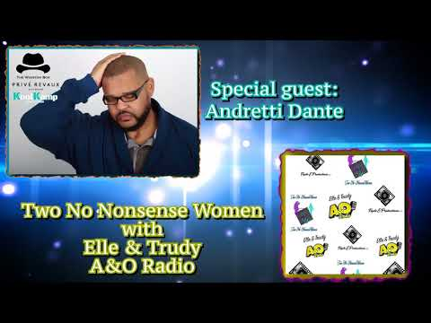 Andretti Dante - interview on radio show Two No Nonsense Women with Elle &Trudy