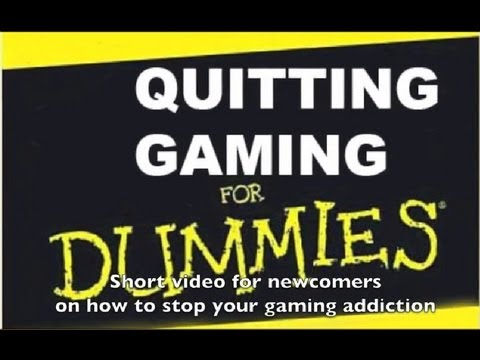 How to quit computer gaming - A Simple Guide for Dummies ...