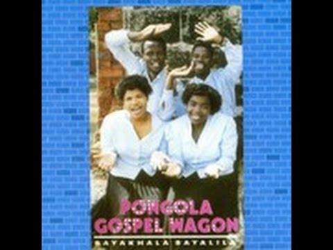 Bayakhala Bayalila Pongola Gospel Wagon