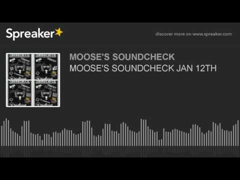 MOOSE'S SOUNDCHECK JAN 12TH