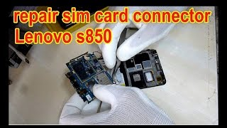 how to fix sim card connector Lenovo s850