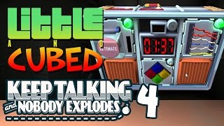 Little And Cubed: Keep Talking And Nobody Explodes #4