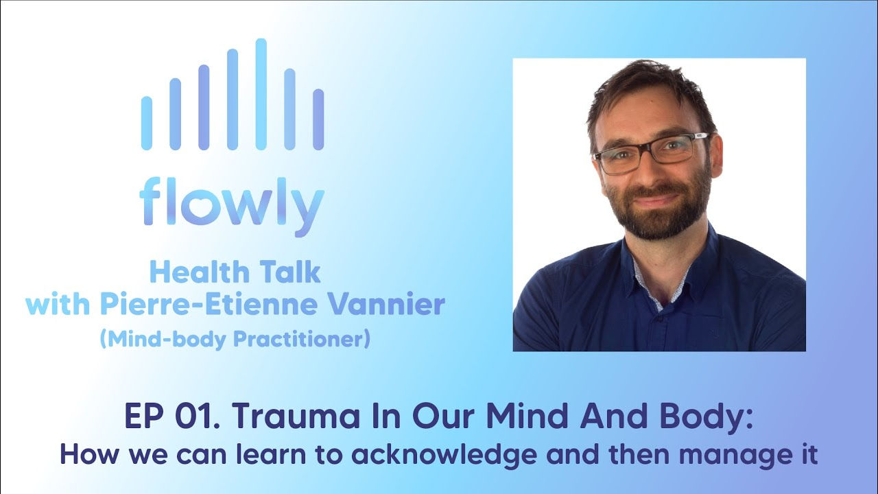 Health Talk 01: Trauma in our mind and body: How we can learn to acknowledge and then manage it