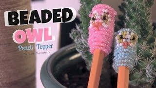 Owl Pencil Topper - How To - 3D Beadie Buddy - Beaded - Back To School Thumbnail
