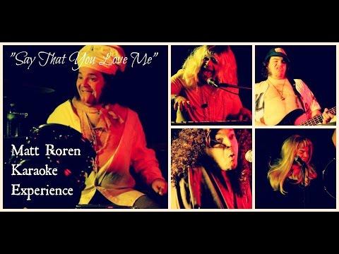 Say That You Love Me - Matt Roren Karaoke Experience