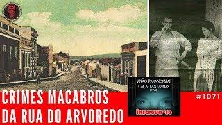 Os Crimes Macabros da Rua do Arvoredo CAÇA FANTASMAS BRASIL #1071