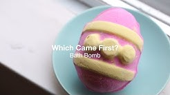 Which Came First? Bath Bomb