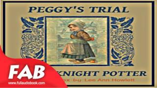Peggy's Trial Full Audiobook by Mary KNIGHT POTTER  by Children's Fiction, Fantastic Fiction