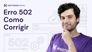 Erro 502: Veja o que é e como corrigir o Bad Gateway - Hostinger Brasil