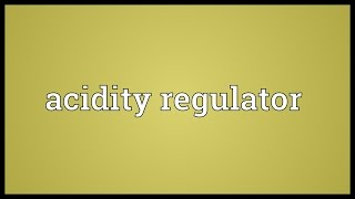 Acidity regulator Meaning