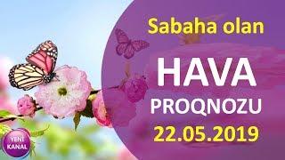 Sabaha olan HAVA PROQNOZU - 22.05.2019