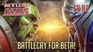 BattleCry for Beta! | Battlenet News Ep 82