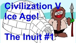 Mod Madness: Civilization 5 Ice Age! _ The Inuit Part 1 _ Nation of Survivors