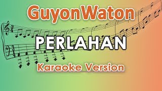 Download lagu GuyonWaton - Perlahan (Karaoke Lirik Tanpa Vokal) by regis