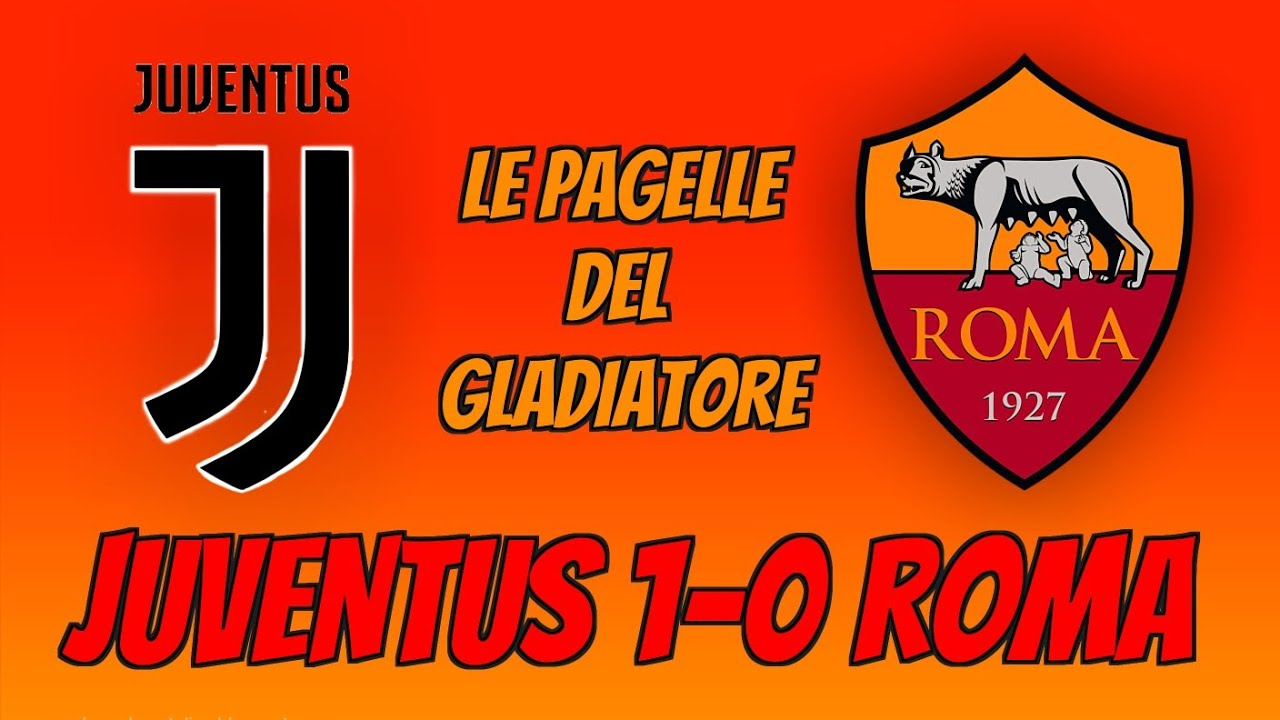 JUVENTUS-ROMA 1-0: Le Pagelle del Gladiatore - YouTube