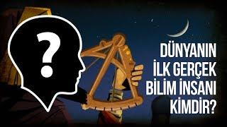 Dünyanın ilk gerçek bilim insanı kimdir?