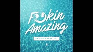 Kap Slap - Fuckin Amazing (feat. Cal)