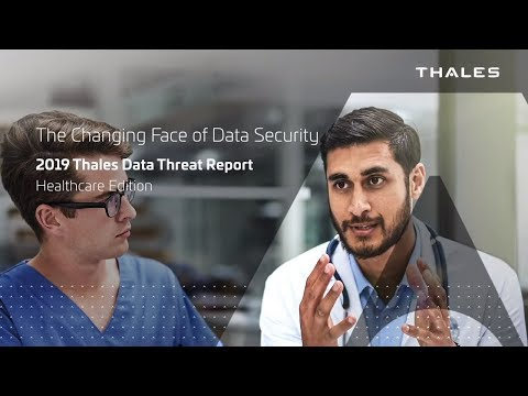 Thales Data Threat Report 2019 - Healthcare Edition