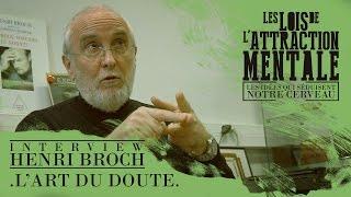 Henri Broch - L'art du doute (Les Lois de l'Attraction Mentale)