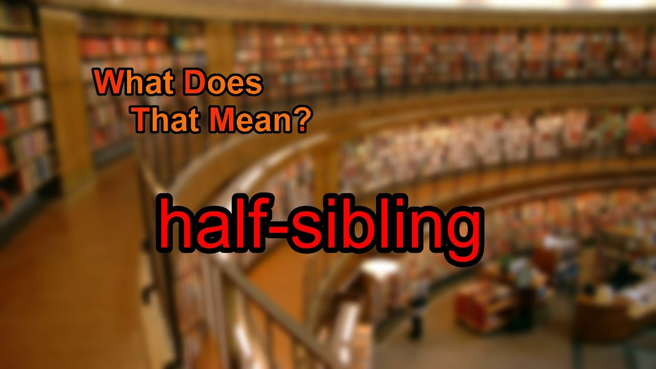 what does half sibling mean youtube
