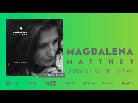 Magdalena Matthey – Cuando No Me Besas