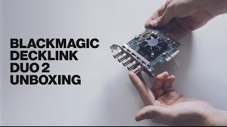 Blackmagic DeckLink Duo 2 Unboxing - A 4 input/output capture card