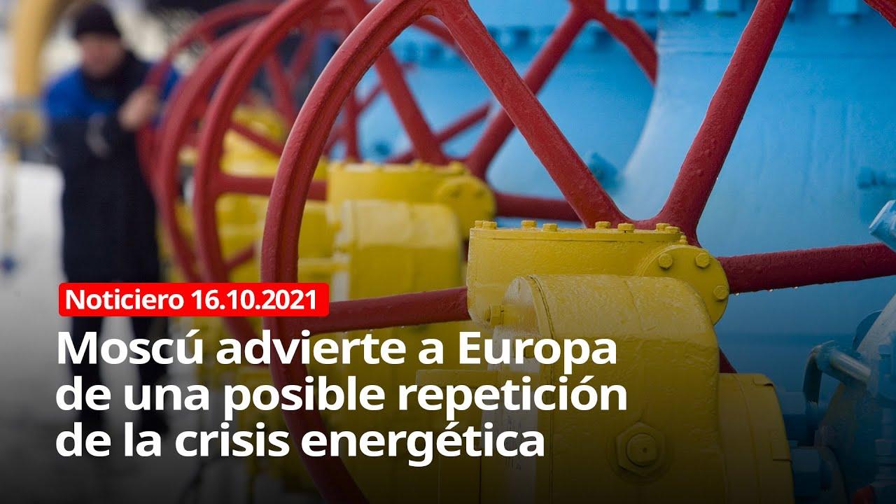 NOTICIERO 16/10/2021 - Moscú advierte a Europa de una posible repetición de la crisis energética