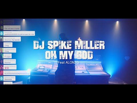 Dj Spike Miller Feat Alonzo - Oh My God (clip Officiel 2016)