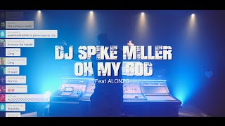 Dj Spike Miller feat Alonzo - Oh My God