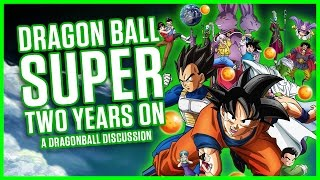 DRAGON BALL SUPER - TWO YEARS ON | A Dragon Ball Discussion